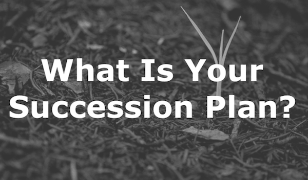 What Is Your Succession Plan?