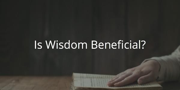 Is Wisdom Beneficial?