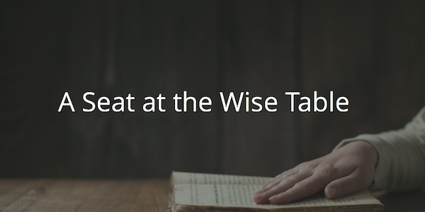 A Seat at the Wise Table