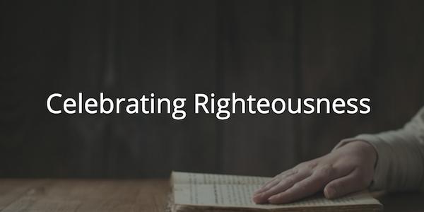 Celebrating Righteousness