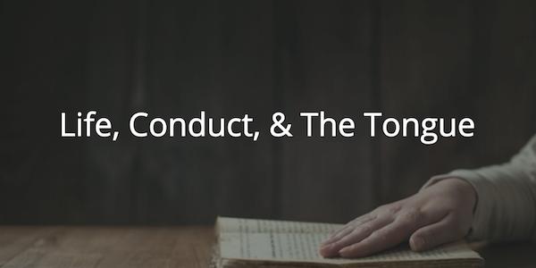 Life, Conduct, & The Tongue