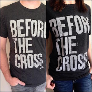 Before The Cross Shirt
