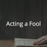 Proverbs 26: Acting a Fool
