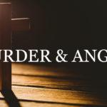 Back to Basics: Murder and Anger