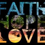 A Deeper Look at Faith, Hope, & Love